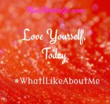 Love who you are TODAY #WhatILikeAboutMe