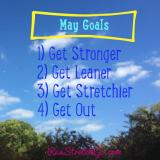 May Goals: Get stronger, get leaner, getstretchier